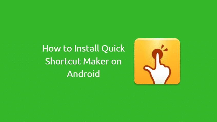 How to Install Quick Shortcut Maker on Android